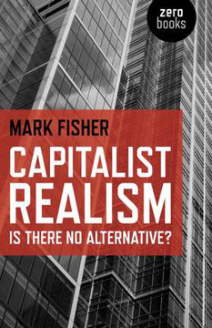 Picture of Capitalist Realism: Is There No Alternative?