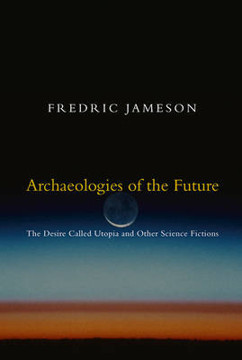 Picture of Archaeologies of the Future: The Desire Called Utopia and Other Science Fictions