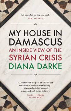 Picture of My House in Damascus: An Inside View of the Syrian Crisis