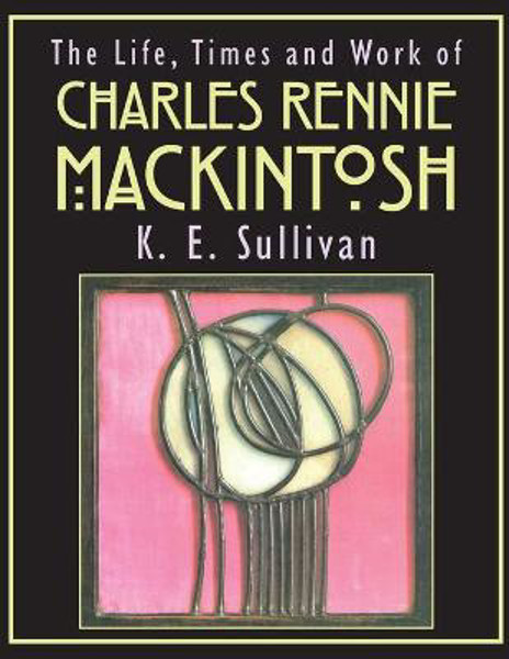 Picture of The Life, Times and Work of Charles Rennie Mackintosh