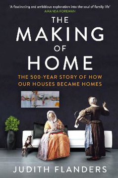 Picture of The Making of Home: The 500-year story of how our houses became homes