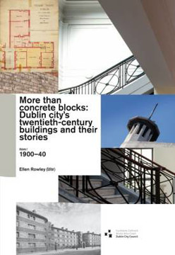 Picture of More Than Concrete Blocks: Dublin City's Twentieth Century Buildings and Their Stories: Book 1: 1900-1939