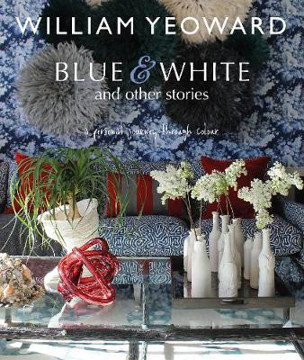 Picture of William Yeoward: Blue and White and Other Stories: A Personal Journey Through Colour