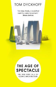 Picture of The Age of Spectacle: The Rise and Fall of Iconic Architecture