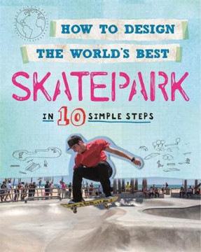 Picture of How to Design the World's Best Skatepark: In 10 Simple Steps