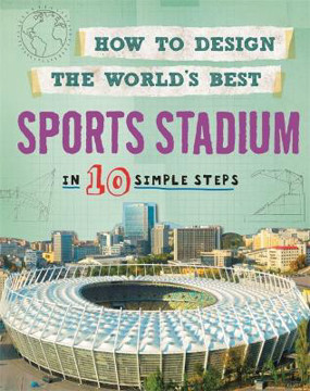 Picture of How to Design the World's Best Sports Stadium: In 10 Simple Steps