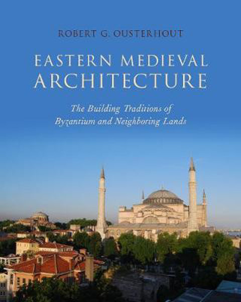 Picture of Eastern Medieval Architecture: The Building Traditions of Byzantium and Neighboring Lands