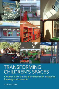 Picture of Transforming Children's Spaces: Children's and Adults' Participation in Designing Learning Environments