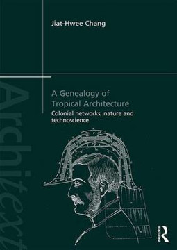 Picture of A Genealogy of Tropical Architecture: Colonial Networks, Nature and Technoscience