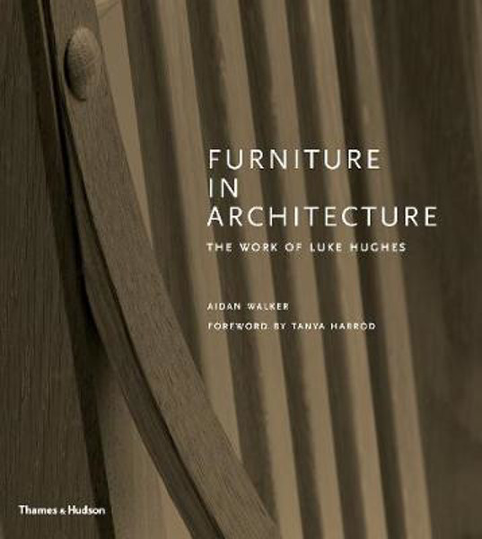 Picture of Furniture in Architecture: The Work of Luke Hughes - Arts & Crafts in the Digital Age