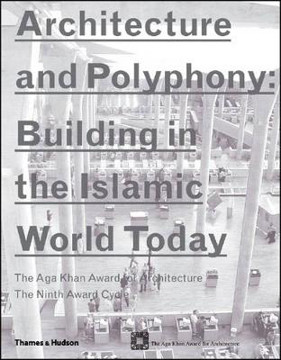 Picture of Architecture and Polyphony:: Building in the Islamic World Today