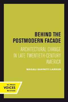Picture of Behind the Postmodern Facade: Architectural Change in Late Twentieth-Century America