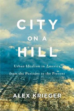 Picture of City on a Hill: Urban Idealism in America from the Puritans to the Present