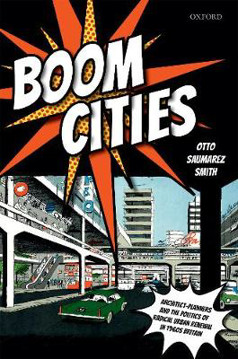 Picture of Boom Cities: Architect Planners and the Politics of Radical Urban Renewal in 1960s Britain