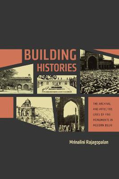 Picture of Building Histories: The Archival and Affective Lives of Five Monuments in Modern Delhi