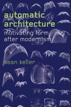 Picture of Automatic Architecture: Motivating Form after Modernism