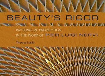 Picture of Beauty's Rigor: Patterns of Production in the Work of Pier Luigi Nervi