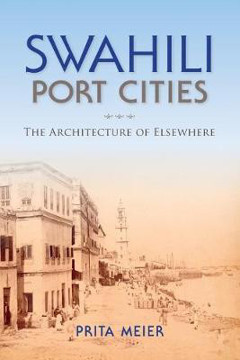 Picture of Swahili Port Cities: The Architecture of Elsewhere