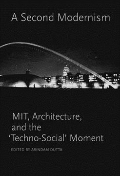 Picture of A Second Modernism: MIT, Architecture, and the 'Techno-Social' Moment