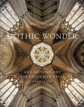 Picture of Gothic Wonder: Art, Artifice, and the Decorated Style, 1290-1350