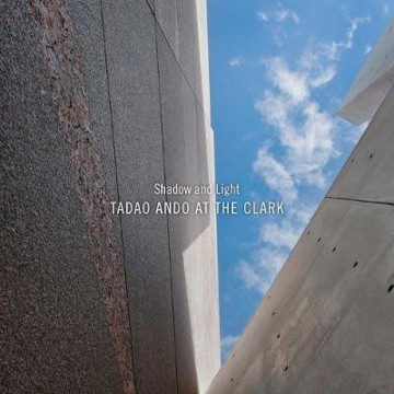 Picture of Shadow and Light: Tadao Ando at the Clark