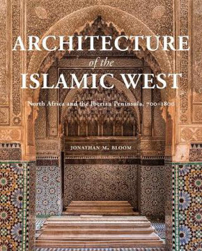 Picture of Architecture of the Islamic West: North Africa and the Iberian  Peninsula, 700-1800