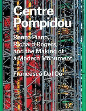 Picture of Centre Pompidou: Renzo Piano, Richard Rogers, and the Making of a Modern Monument
