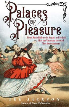 Picture of Palaces of Pleasure: From Music Halls to the Seaside to Football, How the Victorians Invented Mass Entertainment