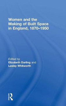 Picture of Women and the Making of Built Space in England, 1870-1950
