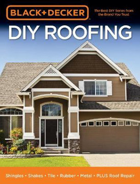 Picture of Black & Decker DIY Roofing: Shingles * Shakes * Tile * Rubber * Metal * PLUS Roof Repair