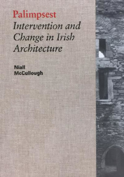 Picture of Palimpsest Intervention and Change in Irish Architecture