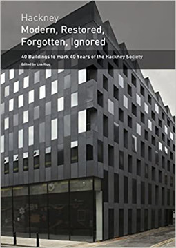 Picture of Hackney - Modern, Restored, Forgotten, Ignored: 40 Buildings to Mark 40 Years of the Hackney Society