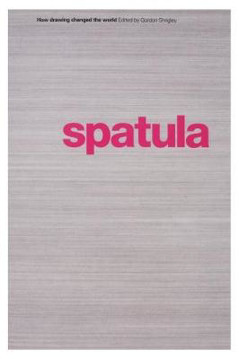 Picture of Spatula: How Drawing Changed the World