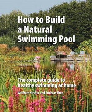Picture of How to Build a Natural Swimming Pool: The Complete Guide to Healthy Swimming at Home