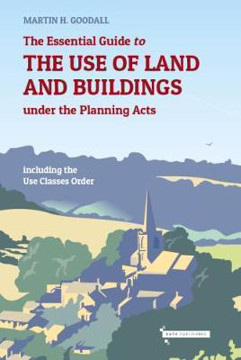 Picture of The Essential Guide to the use of Land and Buildings under the Planning Acts: including the Use Classes Order