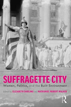Picture of Suffragette City: Women, Politics, and the Built Environment