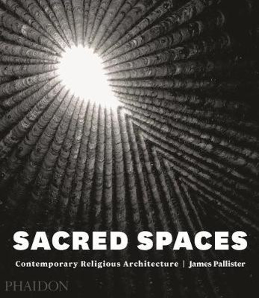 Picture of Sacred Spaces: Contemporary Religious Architecture