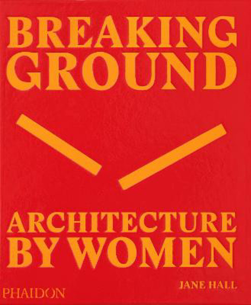 Picture of Breaking Ground: Architecture by Women