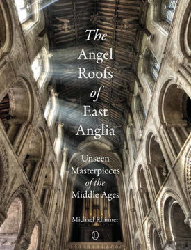 Picture of The Angel Roofs of East Anglia: Unseen Masterpieces of the Middle Ages