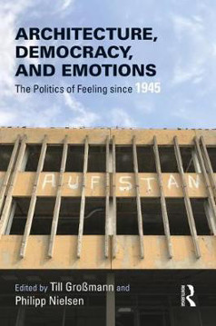 Picture of Architecture, Democracy and Emotions: The Politics of Feeling since 1945