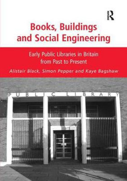 Picture of Books, Buildings and Social Engineering: Early Public Libraries in Britain from Past to Present