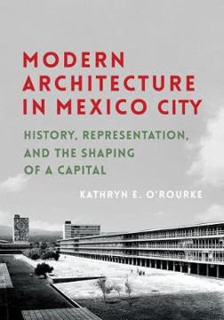 Picture of Modern Architecture in Mexico City: History, Representation, and the Shaping of a Capital