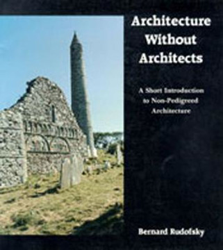 Picture of Architecture Without Architects: A Short Introduction to Non-Pedigreed Architecture