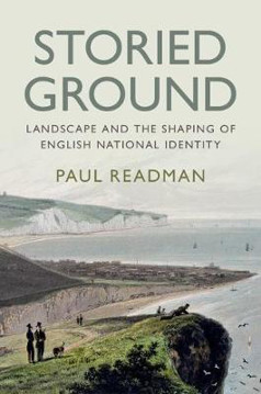 Picture of Storied Ground: Landscape and the Shaping of English National Identity
