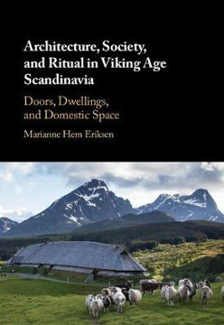 Picture of Architecture, Society, and Ritual in Viking Age Scandinavia: Doors, Dwellings, and Domestic Space