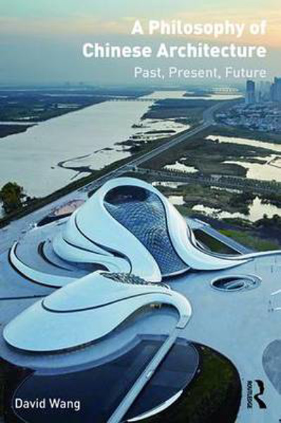 Picture of A Philosophy of Chinese Architecture: Past, Present, Future