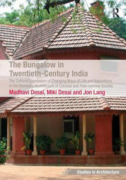 Picture of The Bungalow in Twentieth-Century India: The Cultural Expression of Changing Ways of Life and Aspirations in the Domestic Architecture of Colonial and Post-colonial Society