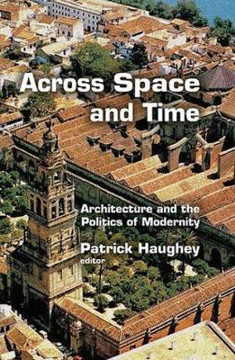 Picture of Across Space and Time: Architecture and the Politics of Modernity