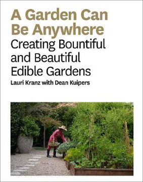 Picture of A Garden Can Be Anywhere: Creating Bountiful and Beautiful Edible Gardens