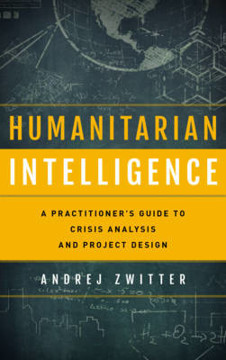 Picture of Humanitarian Intelligence: A Practitioner's Guide to Crisis Analysis and Project Design